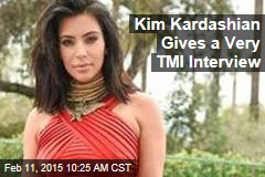 Kim Kardashian Gives a Very TMI Interview
