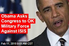 Obama Asks Congress to OK Military Force Against ISIS