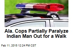 Ala. Cops Partially Paralyze Indian Man Out for a Walk