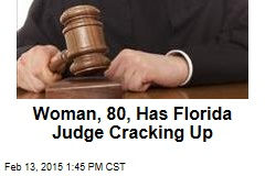 Woman, 80, Has Florida Judge Cracking Up