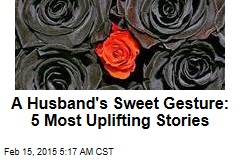 A Husband's Sweet Gesture: 5 Most Uplifting Stories
