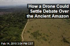 How a Drone Could Settle Debate Over the Ancient Amazon