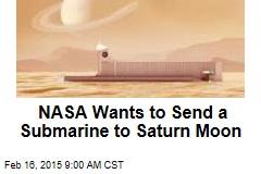 NASA Wants a Sub—to Explore Sea on Saturn Moon