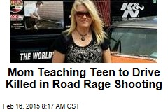 Mom Teaching Teen to Drive Killed in Road Rage Shooting