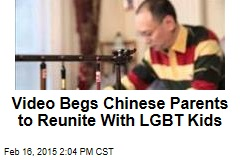 Video Begs Chinese Parents to Reunite With LGBT Kids