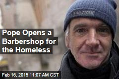 Pope Opens a Barbershop for the Homeless