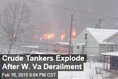 Crude Tankers Explode After W. Va Derailment