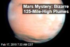 Mars Mystery: Bizarre 125-Mile High Plumes