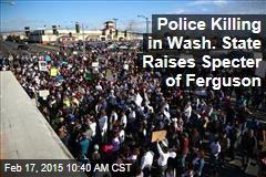 Police Killing in Wash. State Raises Specter of Ferguson