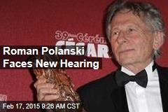 Roman Polanski Faces New Hearing