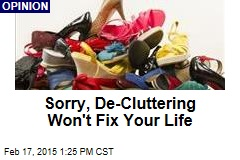 Sorry, De-Cluttering Won't Fix Your Life