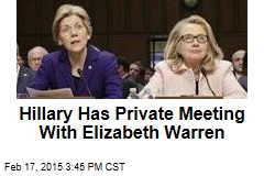 Hillary Has Private Meeting With Elizabeth Warren