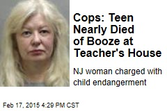 Cops: Teen Nearly Died of Booze at Teacher's House