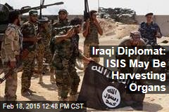 Iraqi Diplomat: ISIS May Be Harvesting Organs