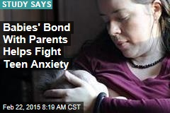 Babies' Bond With Parents Helps Fight Teen Anxiety
