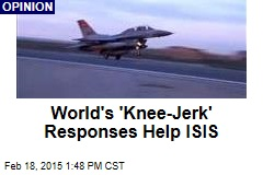 World's 'Kneejerk' Responses Help ISIS