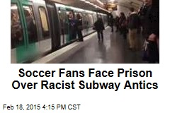 Soccer Fans Face Prison Over Racist Subway Antics
