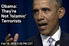 Obama: They're Not 'Islamic' Terrorists