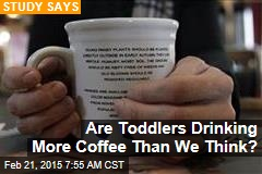 Are Toddlers Drinking More Coffee Than We Think?