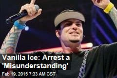 Vanilla Ice: Arrest a 'Misunderstanding'
