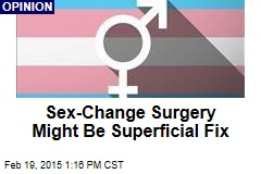 Sex-Change Surgery Might Be Superficial Fix
