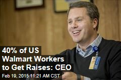 40% of US Walmart Workers to Get Raises: CEO