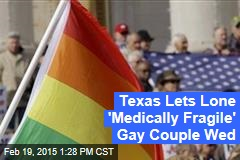 Texas Lets Lone 'Medically Fragile' Gay Couple Wed