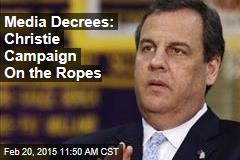 Media Decrees: Christie Campaign On the Ropes