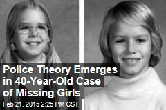 Police Theory Emerges in 40-Year-Old Case of Missing Girls