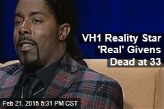 VH1 Reality Star 'Real' Givens Dead at 33