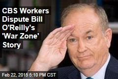 CBS Workers: Bill O'Reilly's 'War Zone' Tale Not True