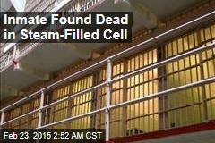 Inmate Found Dead in Steam-Filled Cell