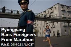 Pyongyang Bans Foreigners From Marathon