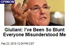 Giuliani: I've Been So Blunt Everyone Misunderstood Me