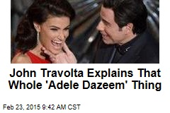 John Travolta Explains That Whole 'Adele Dazeem' Thing