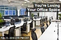 You're Losing Your Office Space