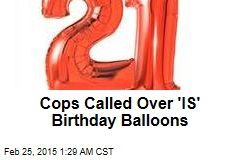 Cops Called Over 'IS' Birthday Balloons