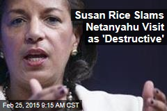 Susan Rice Slams Netanyahu Visit as 'Destructive'