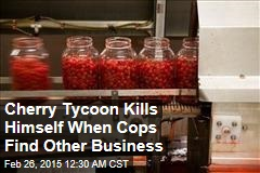 Cherry Tycoon Kills Himself When Cops Find Other Business