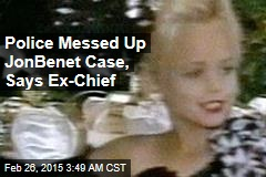 Ex-Chief: Police Messed Up JonBenet Case