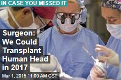 Surgeon: We Could Transplant Human Head in 2017