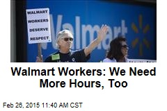 Walmart Workers: We Need More Hours, Too
