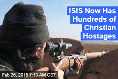 ISIS Now Has Hundreds of Christian Hostages