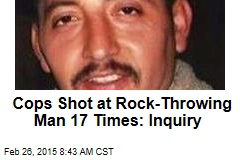 Cops Shot at Rock-Throwing Man 17 Times: Inquiry