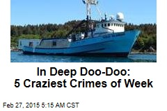 In Deep Doo-Doo: 5 Craziest Crimes of Week