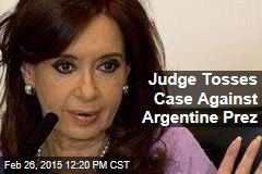 Judge Tosses Case Against Argentine Prez