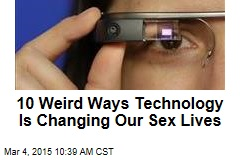 10 Weird Ways Technology Is Changing Our Sex Lives