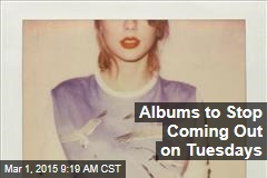 Albums to Stop Coming Out on Tuesdays