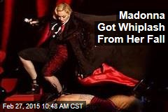 Madonna Got Whiplash From Her Fall