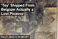 'Toy' Shipped From Belgium Actually a Lost Picasso